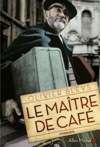 Le Maître de café, roman d'Olivier Bleys, paru chez Albin Michel en janvier 2013.350p. 20€.